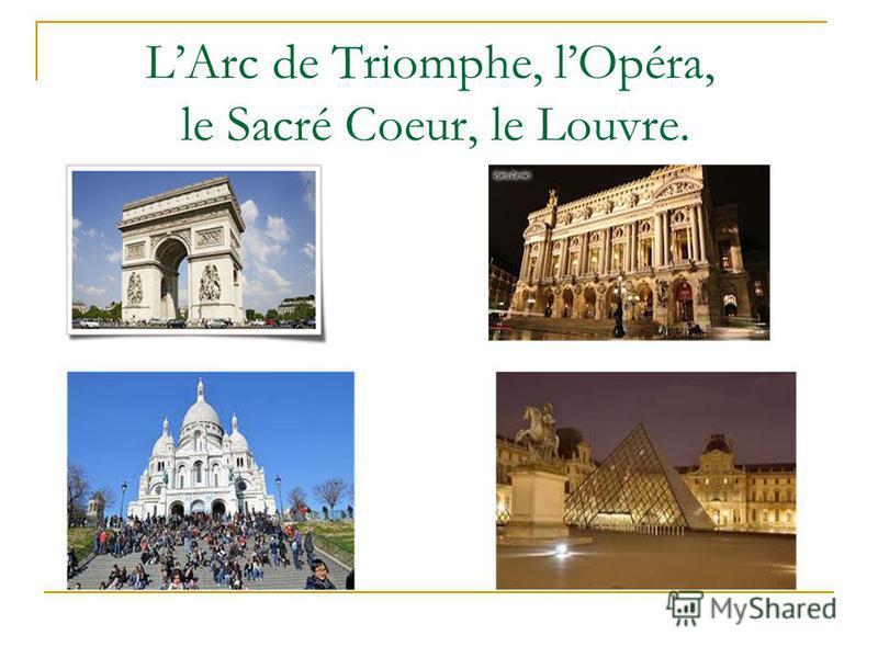 LArc de Triomphe, lOpéra, le Sacré Coeur, le Louvre.