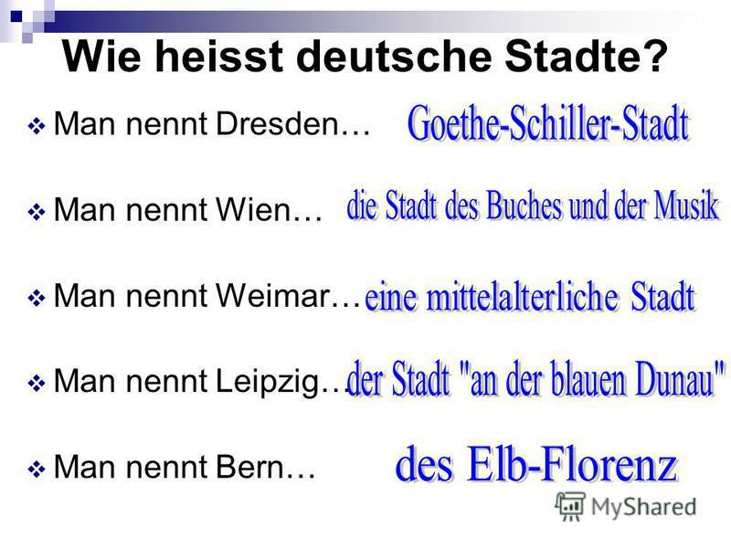 Wie heisst deutsche Stadte? Man nennt Dresden… Man nennt Wien… Man nennt Weimar… Man nennt Leipzig… Man nennt Bern…