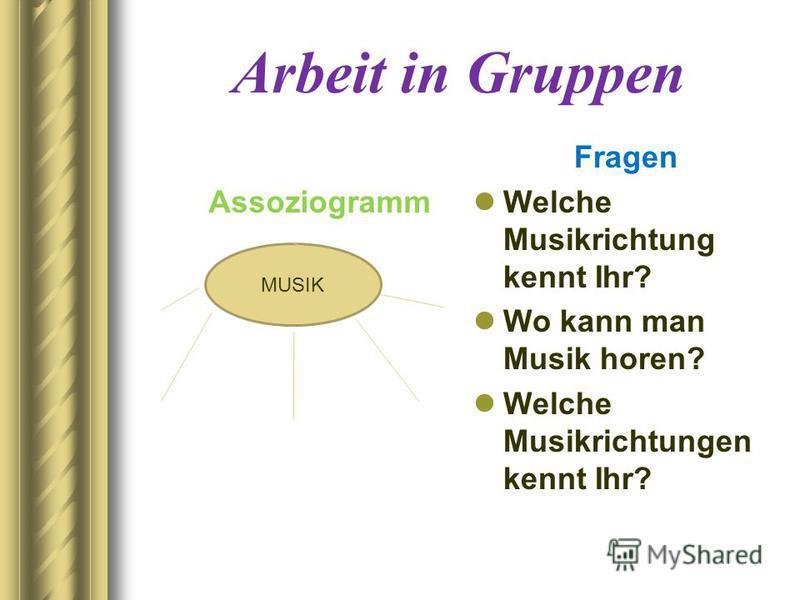 Arbeit in Gruppen Assoziogramm Fragen Welche Musikrichtung kennt Ihr? Wo kann man Musik horen? Welche Musikrichtungen kennt Ihr? MUSIK