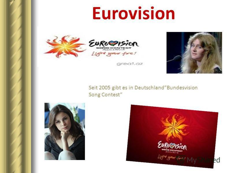 Seit 2005 gibt es in DeutschlandBundesvision Song Contest Eurovision