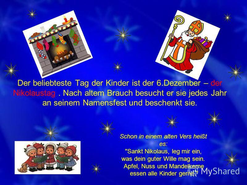 Der beliebteste Tag der Kinder ist der 6.Dezember – der Nikolaustag. Nach altem Brauch besucht er sie jedes Jahr an seinem Namensfest und beschenkt sie. Schon in einem alten Vers heißt es: