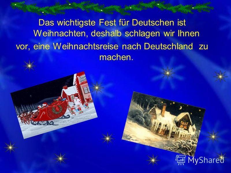 Das wichtigste Fest für Deutschen ist Weihnachten, deshalb schlagen wir Ihnen vor, eine Weihnachtsreise nach Deutschland zu machen.