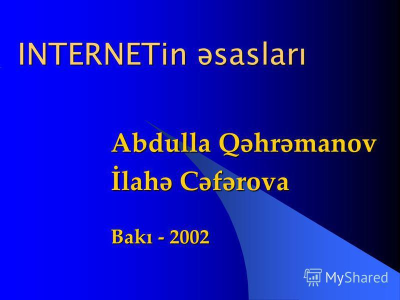 INTERNETin əsasları Abdulla Qəhrəmanov İlahə Cəfərova Bakı - 2002