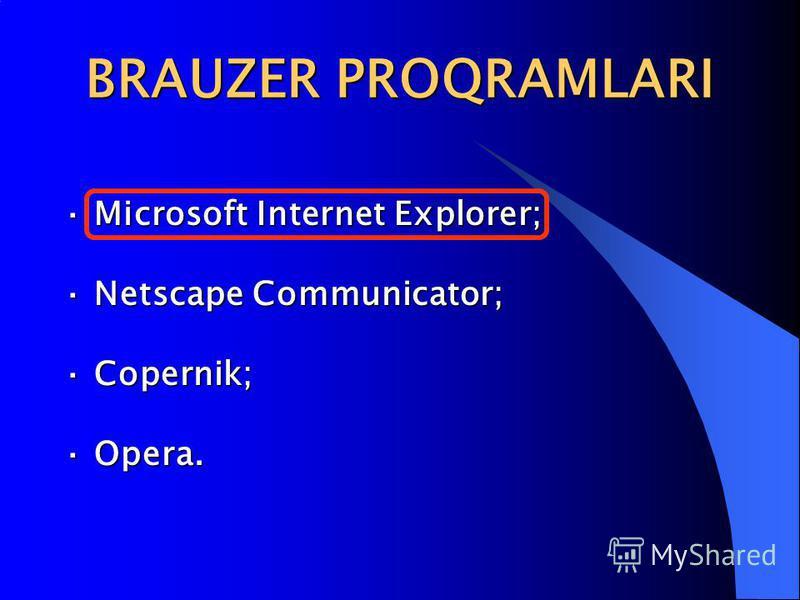 BRAUZER PROQRAMLARI · Microsoft Internet Explorer; · Netscape Communicator; · Copernik; · Opera.