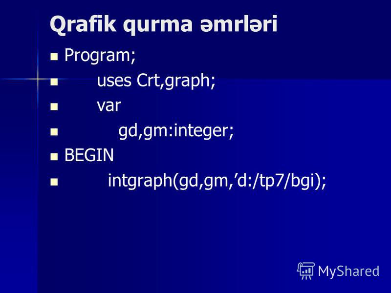 Qrafik qurma əmrləri Program; uses Crt,graph; var gd,gm:integer; BEGIN intgraph(gd,gm,d:/tp7/bgi);