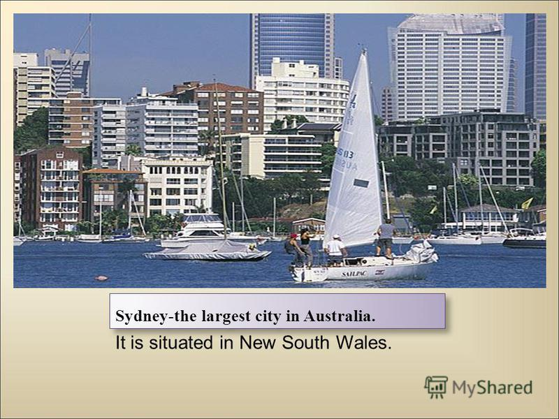 Sydney-the largest city in Australia. It is situated in New South Wales.