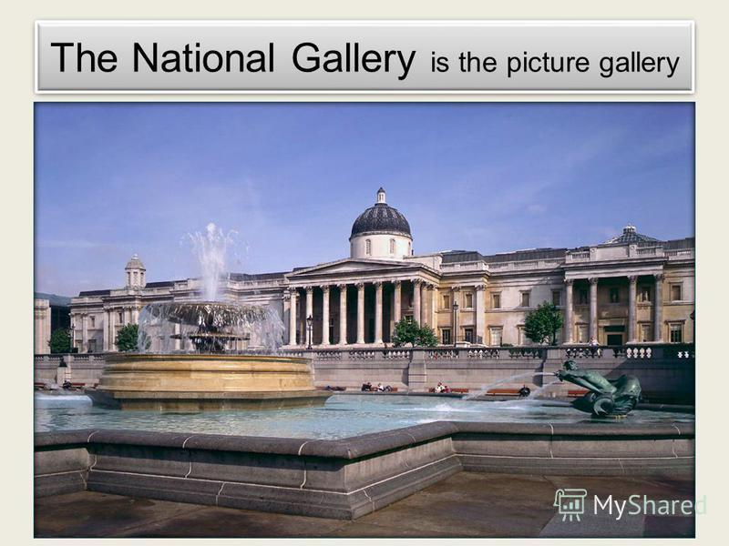 The National Gallery is the picture gallery