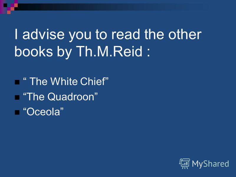 I advise you to read the other books by Th.M.Reid : The White Chief The Quadroon Oceola