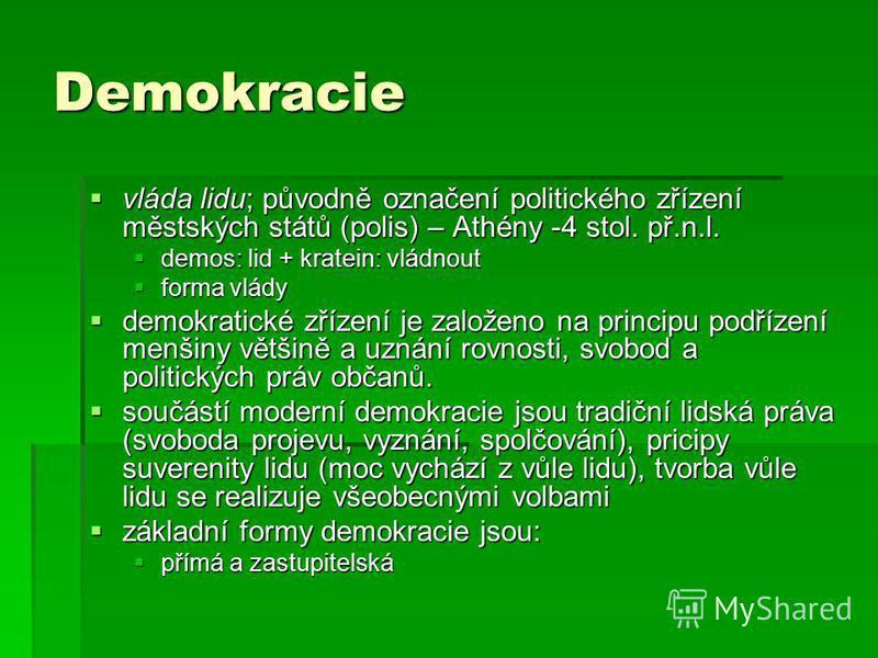 Demokracie vláda lidu; původně označení politického zřízení městských států (polis) – Athény -4 stol. př.n.l. vláda lidu; původně označení politického zřízení městských států (polis) – Athény -4 stol. př.n.l. demos: lid + kratein: vládnout demos: lid