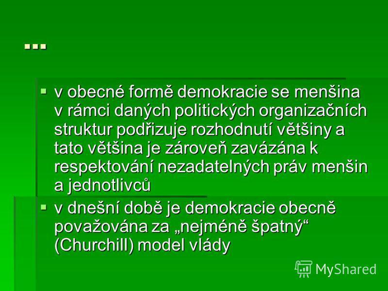 … v obecné formě demokracie se menšina v rámci daných politických organizačních struktur podřizuje rozhodnutí většiny a tato většina je zároveň zavázána k respektování nezadatelných práv menšin a jednotlivců v obecné formě demokracie se menšina v rám
