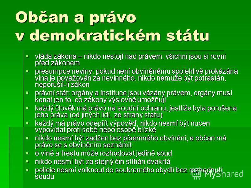 Občan a právo v demokratickém státu vláda zákona – nikdo nestojí nad právem, všichni jsou si rovni před zákonem vláda zákona – nikdo nestojí nad právem, všichni jsou si rovni před zákonem presumpce neviny: pokud není obviněnému spolehlivě prokázána v