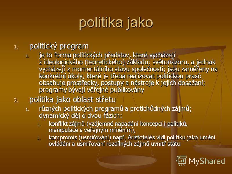 politika jako 1. politický program 1. je to forma politických představ, které vycházejí z ideologického (teoretického) základu: světonázoru, a jednak vycházejí z momentálního stavu společnosti; jsou zaměřeny na konkrétní úkoly, které je třeba realizo