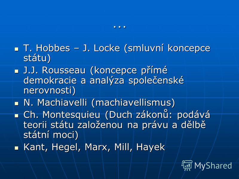 … T. Hobbes – J. Locke (smluvní koncepce státu) T. Hobbes – J. Locke (smluvní koncepce státu) J.J. Rousseau (koncepce přímé demokracie a analýza společenské nerovnosti) J.J. Rousseau (koncepce přímé demokracie a analýza společenské nerovnosti) N. Mac