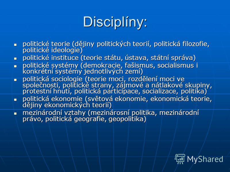 Disciplíny: politické teorie (dějiny politických teorií, politická filozofie, politické ideologie) politické teorie (dějiny politických teorií, politická filozofie, politické ideologie) politické instituce (teorie státu, ústava, státní správa) politi