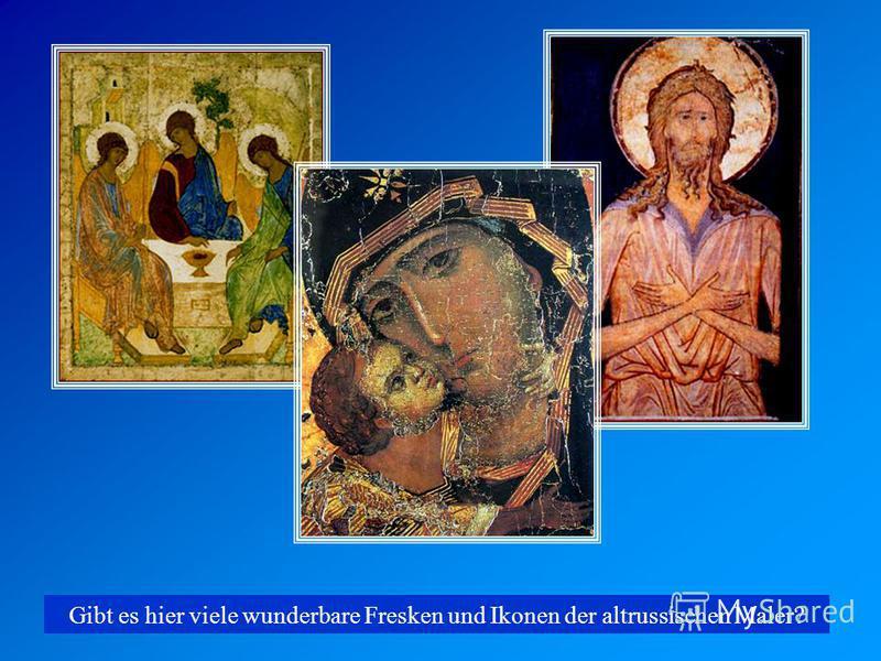Gibt es hier viele wunderbare Fresken und Ikonen der altrussischen Maler?