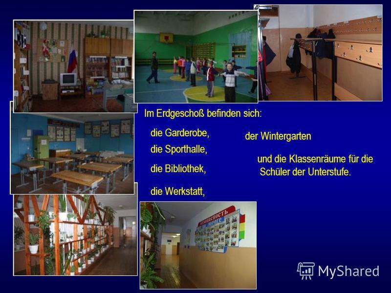 und die Klassenräume für die Schüler der Unterstufe. Im Erdgeschoß befinden sich: die Garderobe, die Sporthalle, die Bibliothek, der Wintergarten die Werkstatt,