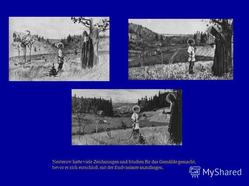 Nesterow hatte viele Zeichnungen und Studien für das Gemälde gemacht, bevor er sich entschloß, mit der Endvariante anzufangen.