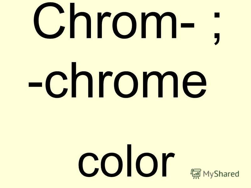 Chrom- ; -chrome color