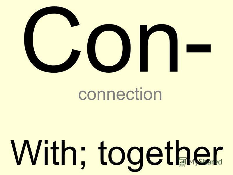 Con- With; together connection