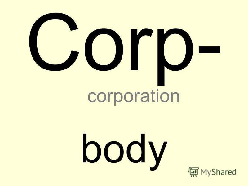 Corp- body corporation
