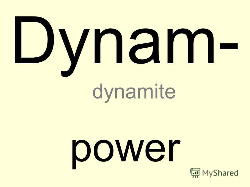 Dynam- power dynamite