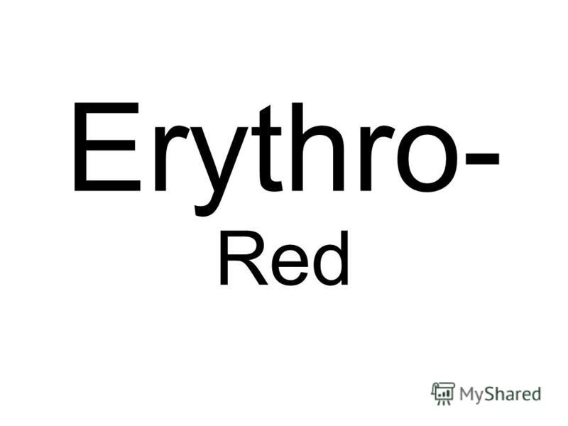 Erythro- Red