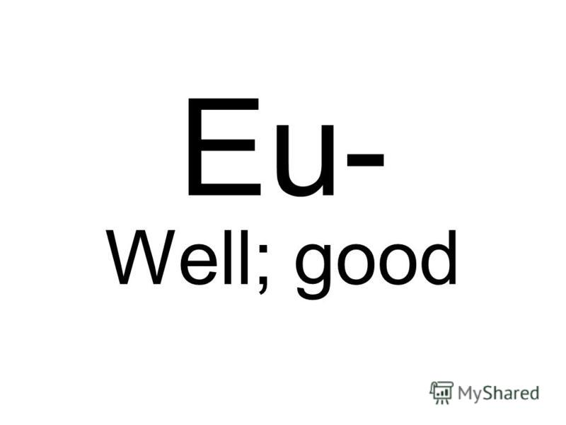 Eu- Well; good
