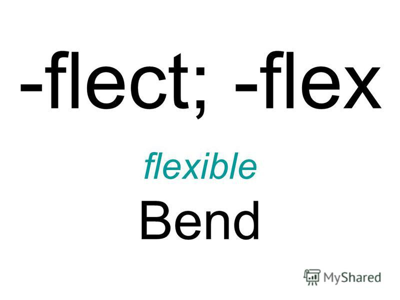 -flect; -flex flexible Bend