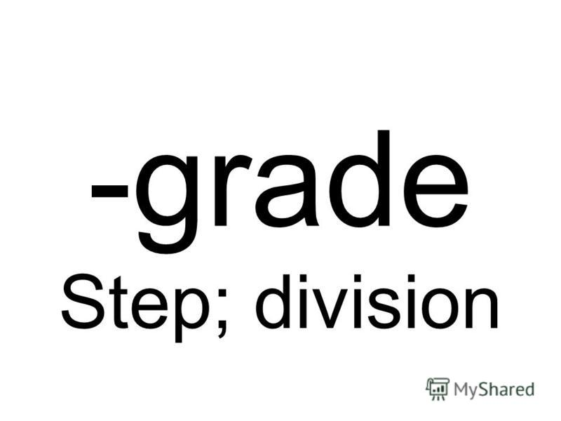 -grade Step; division