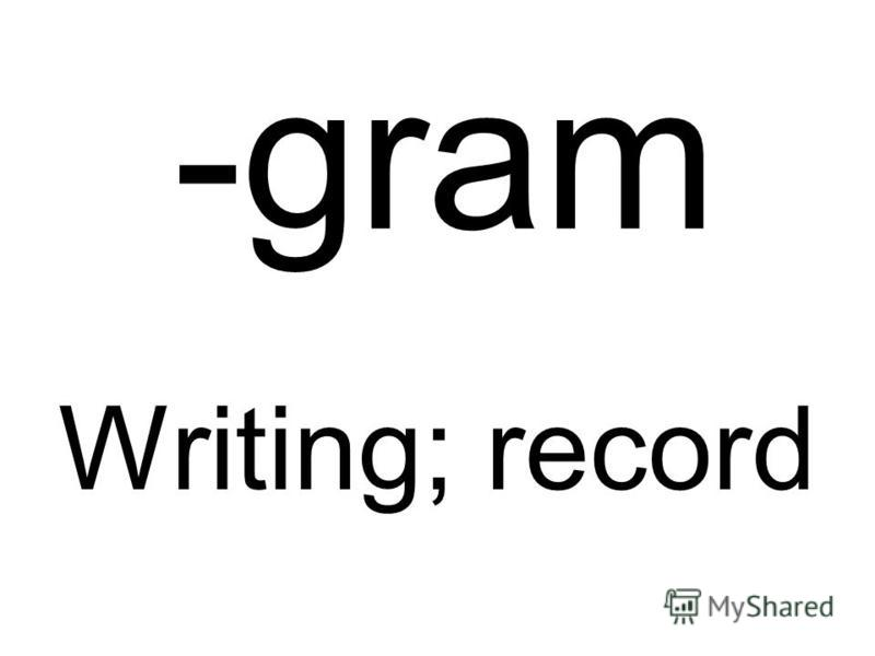 -gram Writing; record