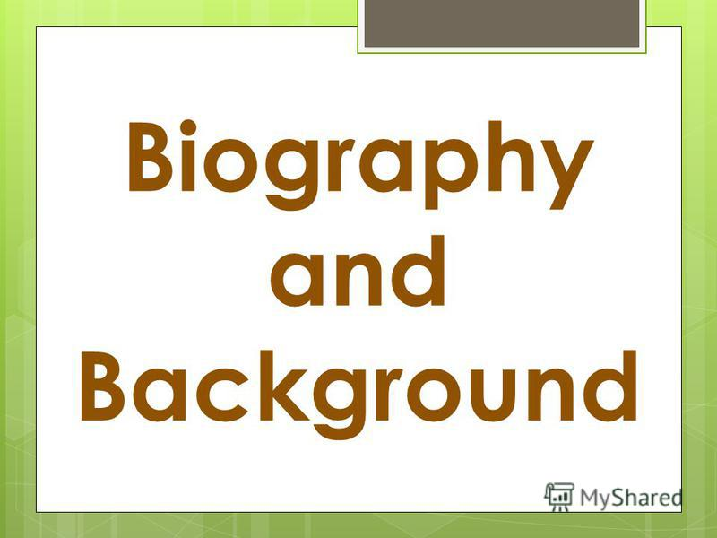 Biography and Background