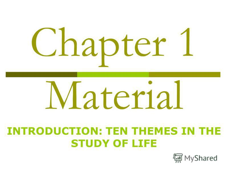 Chapter 1 Material INTRODUCTION: TEN THEMES IN THE STUDY OF LIFE