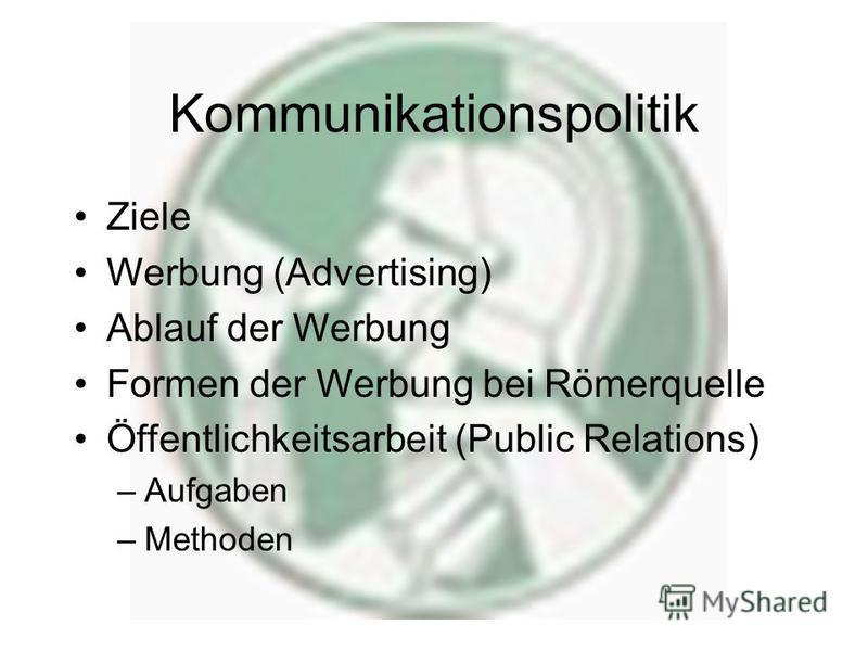 Kommunikationspolitik Ziele Werbung (Advertising) Ablauf der Werbung Formen der Werbung bei Römerquelle Öffentlichkeitsarbeit (Public Relations) –Aufgaben –Methoden