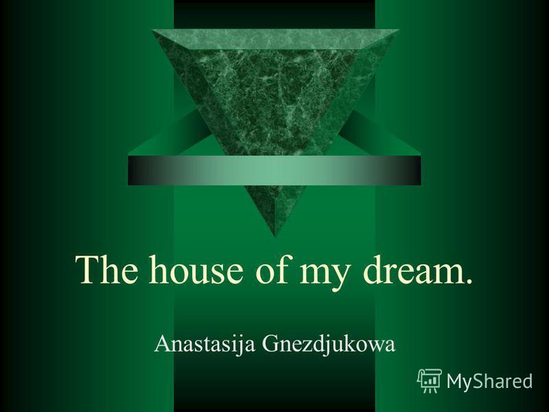 The house of my dream. Anastasija Gnezdjukowa