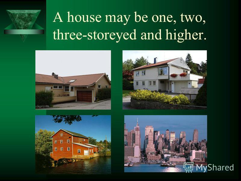 A house may be one, two, three-storeyed and higher.