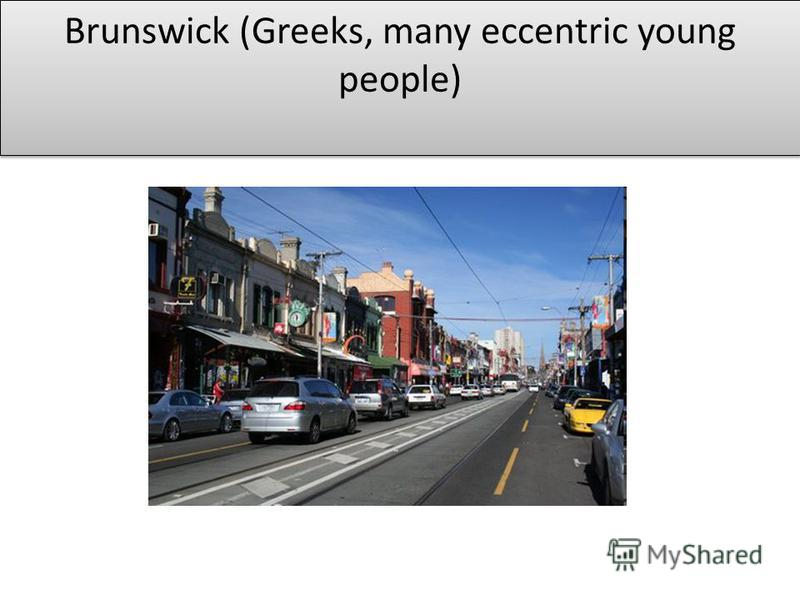 Brunswick (Greeks, many eccentric young people)