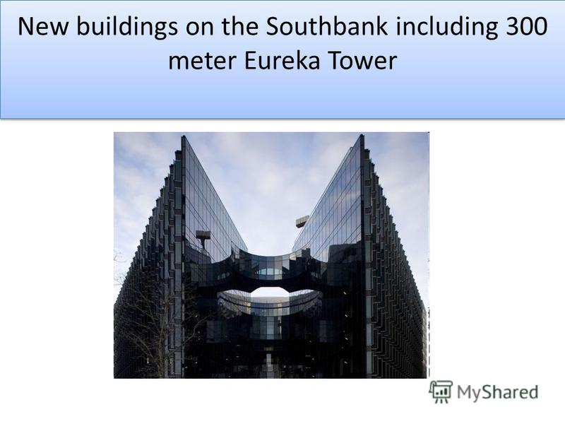New buildings on the Southbank including 300 meter Eureka Tower