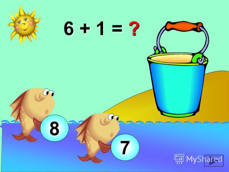 6 + 1 = ? 8 7