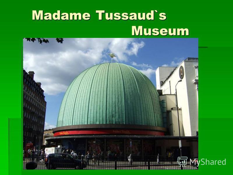 Madame Tussaud`s Museum Madame Tussaud`s Museum