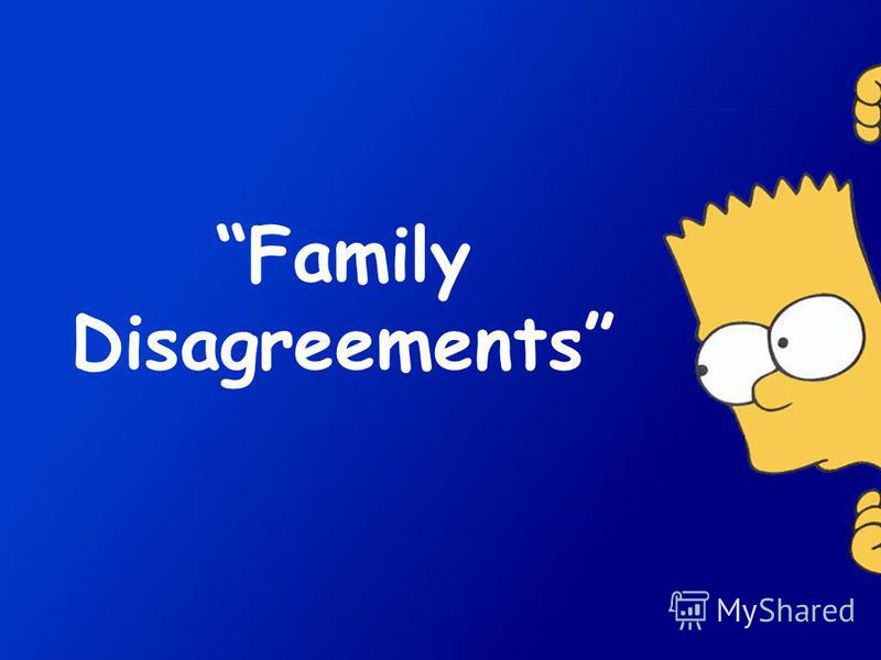 Family Disagreements