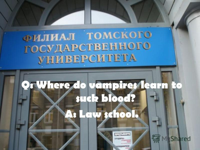 Q: Where do vampires learn to suck blood? A: Law school.