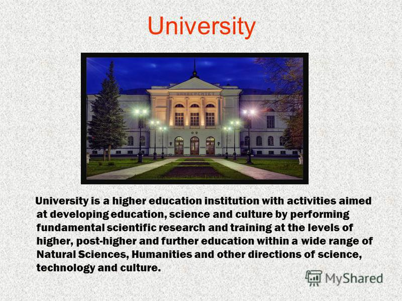 University University is a higher education institution with activities aimed at developing education, science and culture by performing fundamental scientific research and training at the levels of higher, post-higher and further education within a