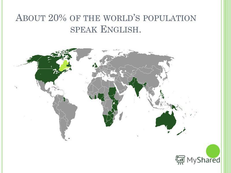 A BOUT 20% OF THE WORLD S POPULATION SPEAK E NGLISH.