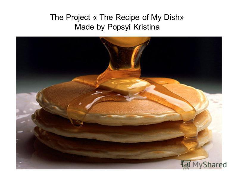 The Project « The Recipe of My Dish» Made by Popsyi Kristina