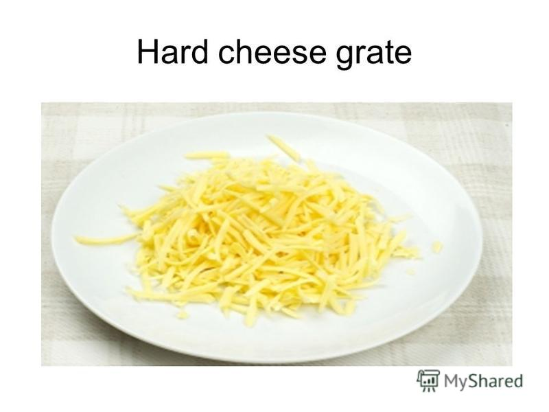Hard cheese grate