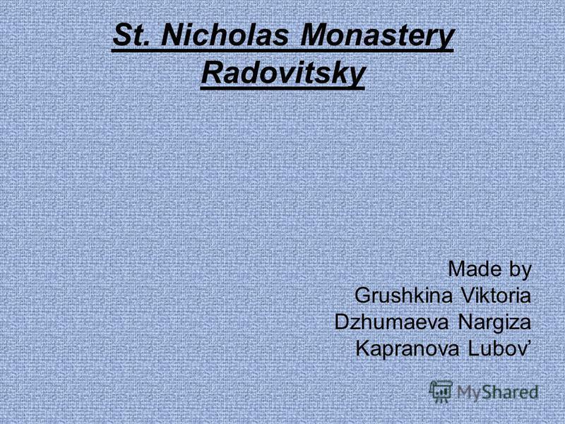 St. Nicholas Monastery Radovitsky Made by Grushkina Viktoria Dzhumaeva Nargiza Kapranova Lubov