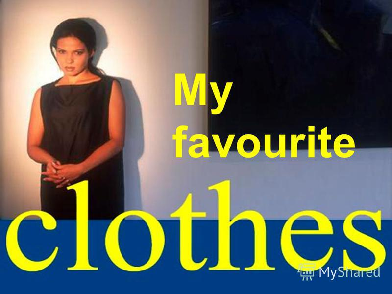 Clothes My Favourite Clothes My favourite