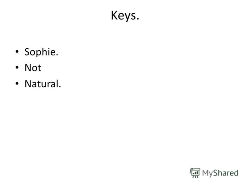 Keys. Sophie. Not Natural.