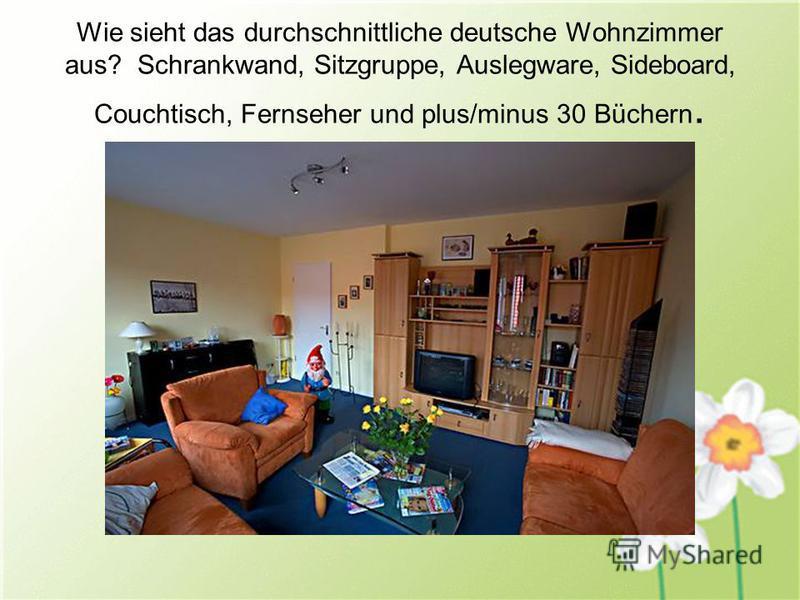 Wie sieht das durchschnittliche deutsche Wohnzimmer aus? Schrankwand, Sitzgruppe, Auslegware, Sideboard, Couchtisch, Fernseher und plus/minus 30 Büchern.