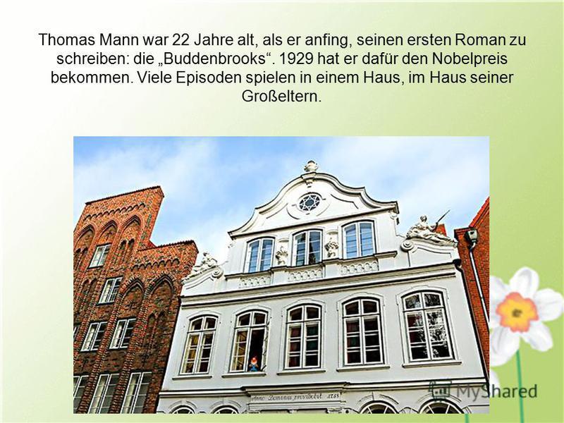 Thomas Mann war 22 Jahre alt, als er anfing, seinen ersten Roman zu schreiben: die Buddenbrooks. 1929 hat er dafür den Nobelpreis bekommen. Viele Episoden spielen in einem Haus, im Haus seiner Großeltern.